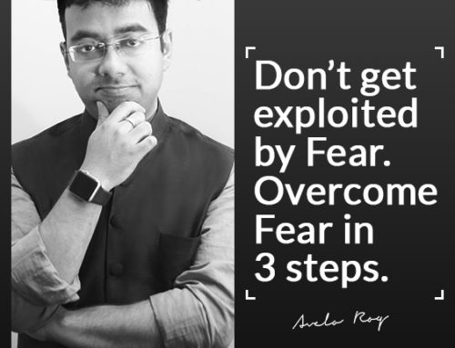 Don't get exploited by Fear. Overcome Fear in 3 steps.